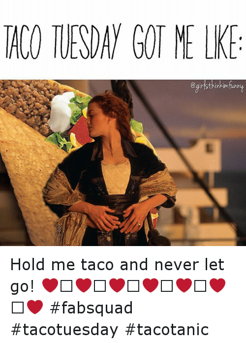 Instagram Hold me taco and never let 776075