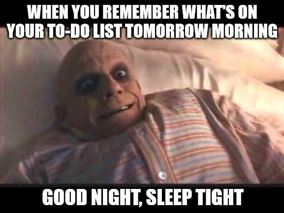 when you remember what s on your to do list tomorrow morning good night meme5540157245949484458