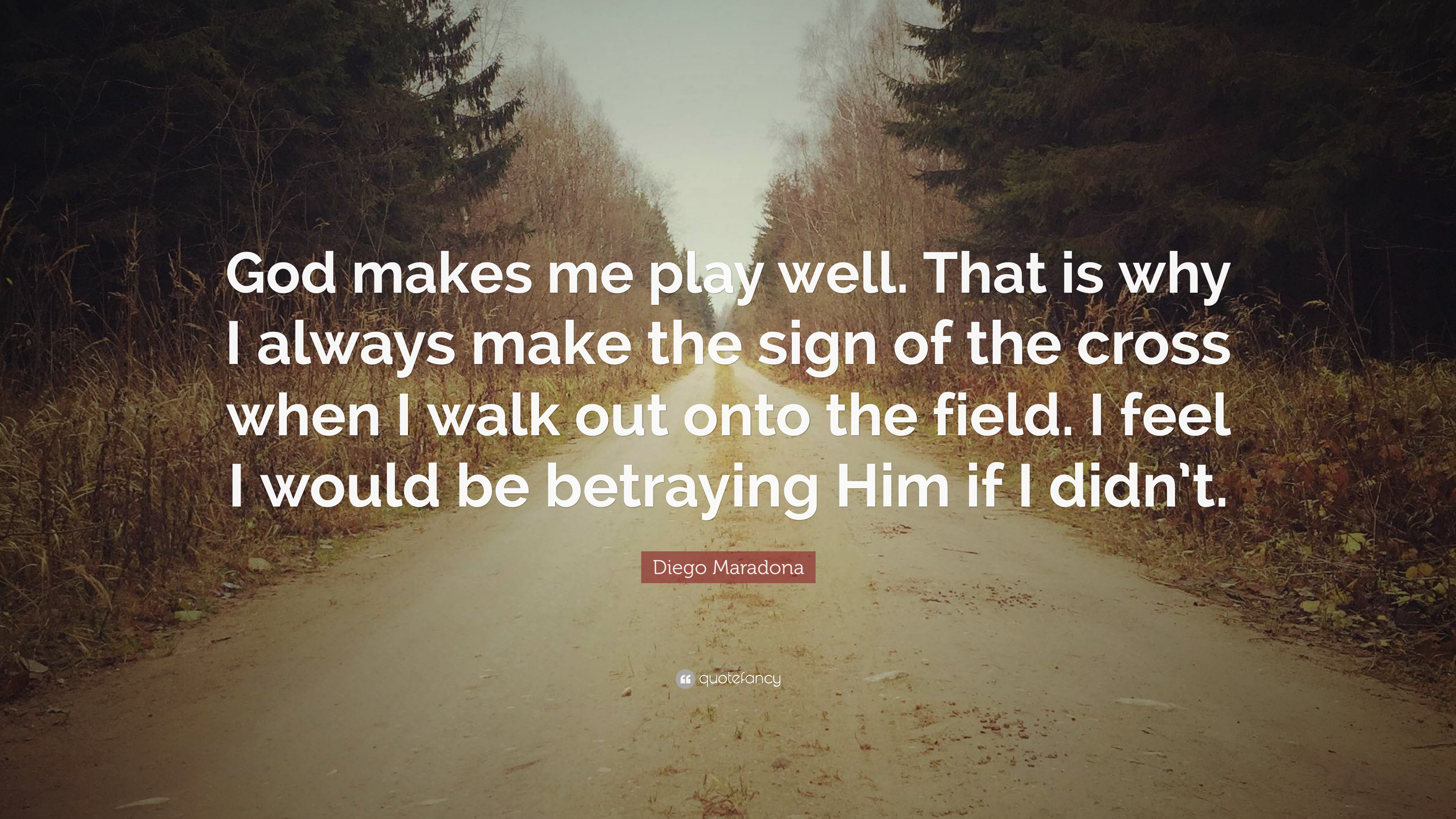 3471937 Diego Maradona Quote God makes me play well That is why I always