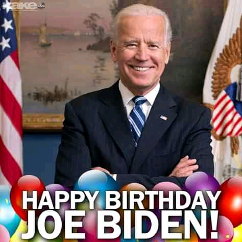 Happy 78th Birthday, President-Elect Joe Biden (37 Happy Birthday Greetings to friends and family)