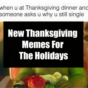 New Thanksgiving Memes For The Holidays 49095 1