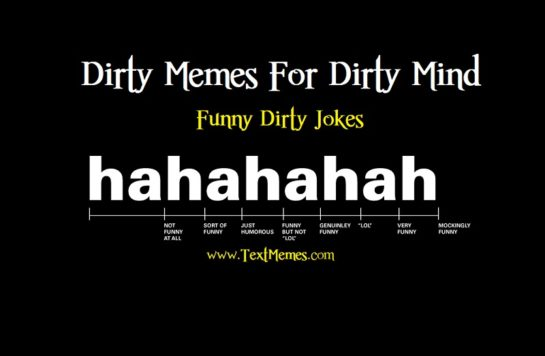 Hilarious dirty funny meme [30 inappropriate dirty jokes], dirty mind and dirty funny memes, and disgusting dirty memes