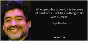quote when people succeed it is because of hard work luck has nothing to do with success diego maradona 140 96 61