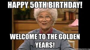Happy 50th Birthday (27 Funny Birthday memes)