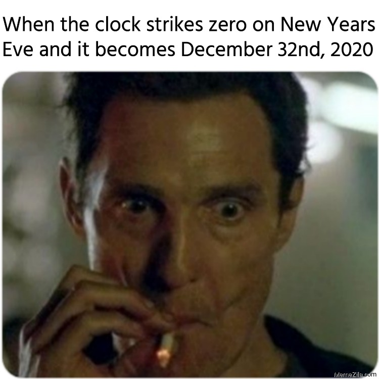When the clock strikes zero on New Years Eve and it becomes December 32nd 2020 meme 8949