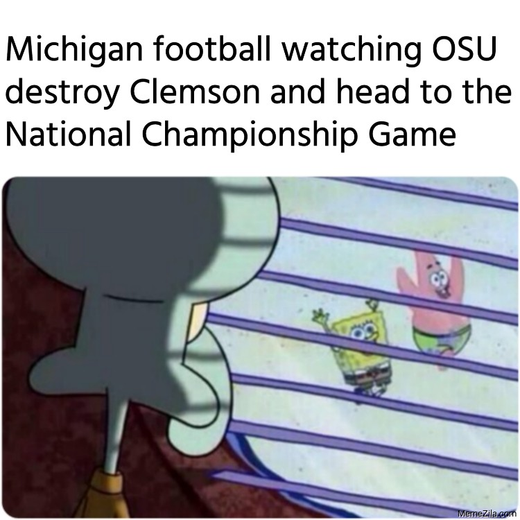 Michigan football watching OSU destroy Clemson and head to the National Championship Game meme 9039