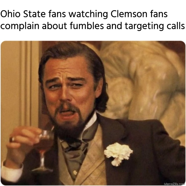Ohio state fans watching Clemson fans complain about fumbles and targeting calls meme 9030