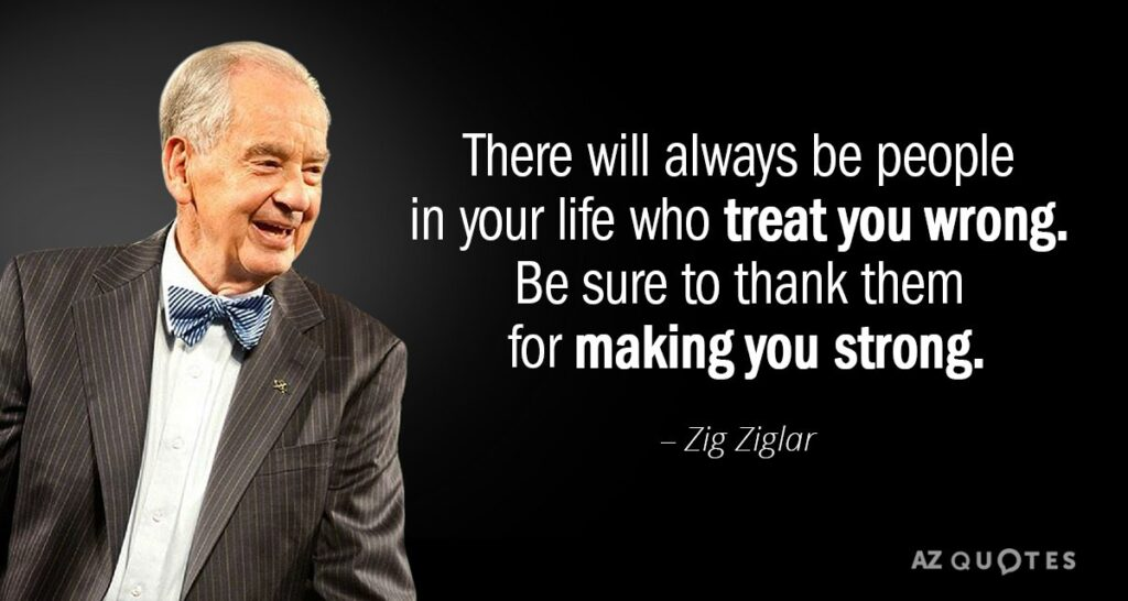 Quotation Zig Ziglar There will always be people in your life who treat 81 12 88
