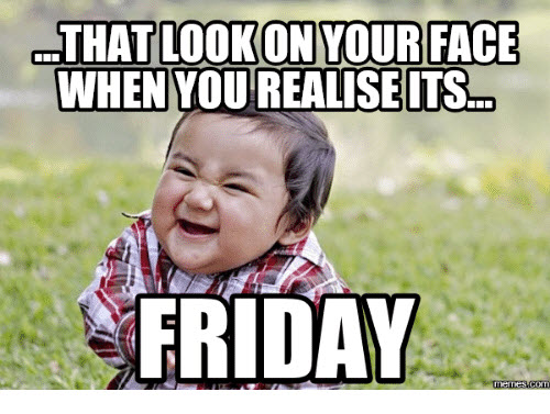 funny friday memes for work, tgif memes funny, funny Friday Pictures, Friday memes, Friday funny meme