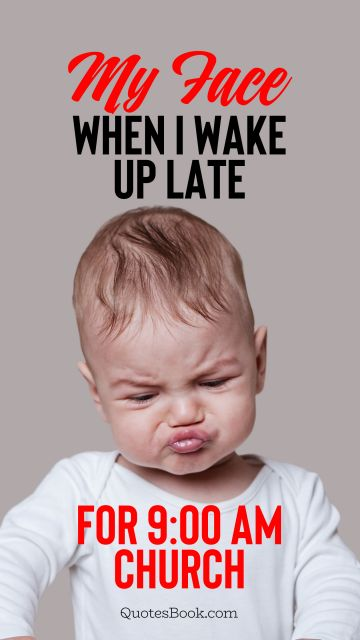 funny meme my face when i wake up late for 9 00 am church 4449