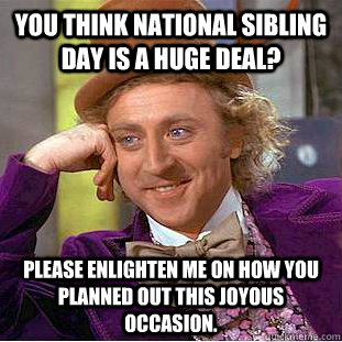 Funny national sibling day memes, funny sibling day memes, siblings day 2021, Saturday memes funny, funny good morning memes.