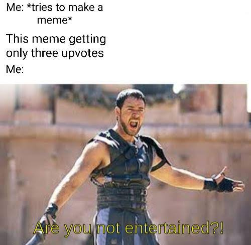 Read more about the article Are you not entertained, happy birthday meme, dirty memes, 26 good morning meme, clean memes.