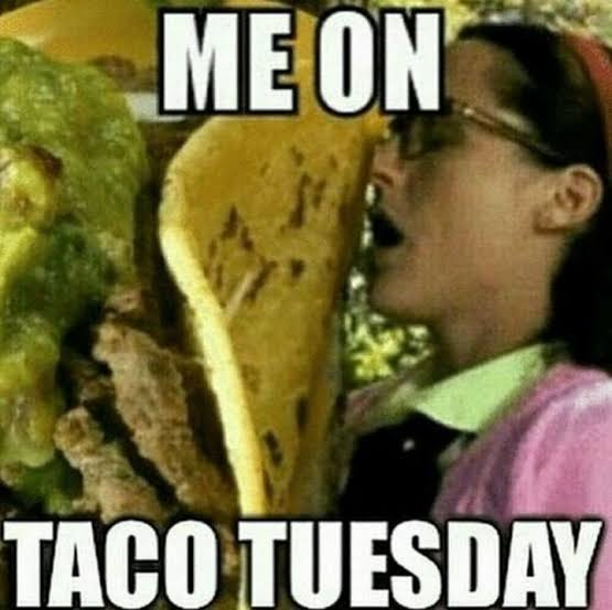 Taco Tuesday, funny tuesday memes for work, Tuesday funny memes,tuesday memes, funny taco tuesday memes.